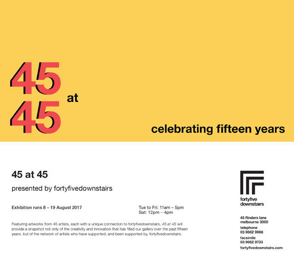 45 at 45, an exhibition of 45 artists at fortyfivedownstairs to celebrate their fifteenth birthday